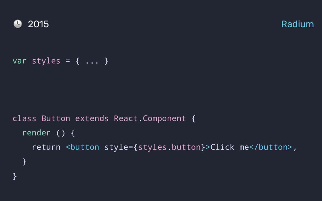 var styles = { ... } class Button extends React...