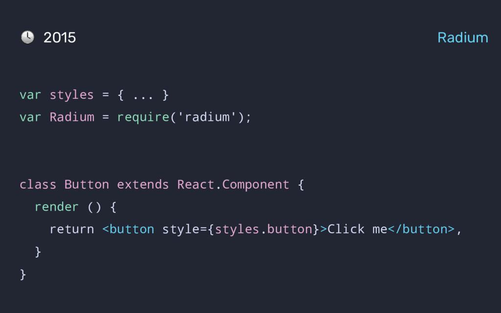 var styles = { ... } var Radium = require('radi...