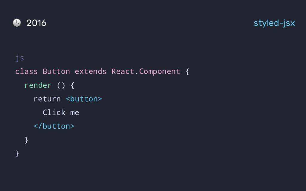 2016 styled-jsx js class Button extends React.C...