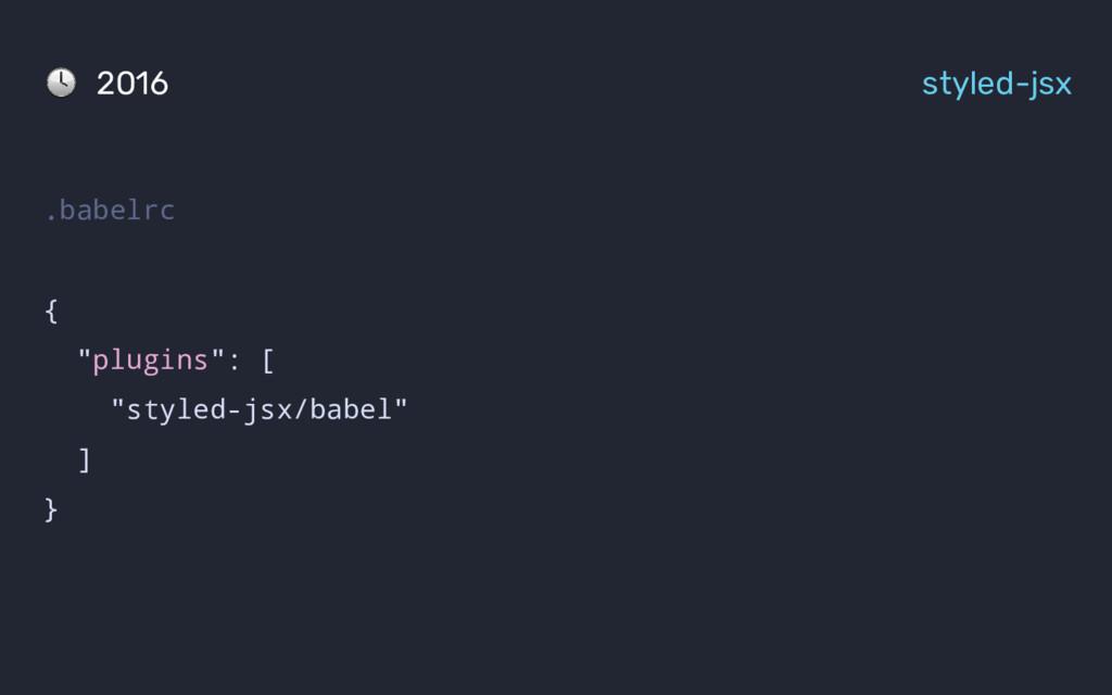 ".babelrc { ""plugins"": [ ""styled-jsx/babel"" ] } ..."
