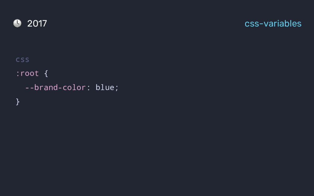 css :root { --brand-color: blue; } 2017 css-var...