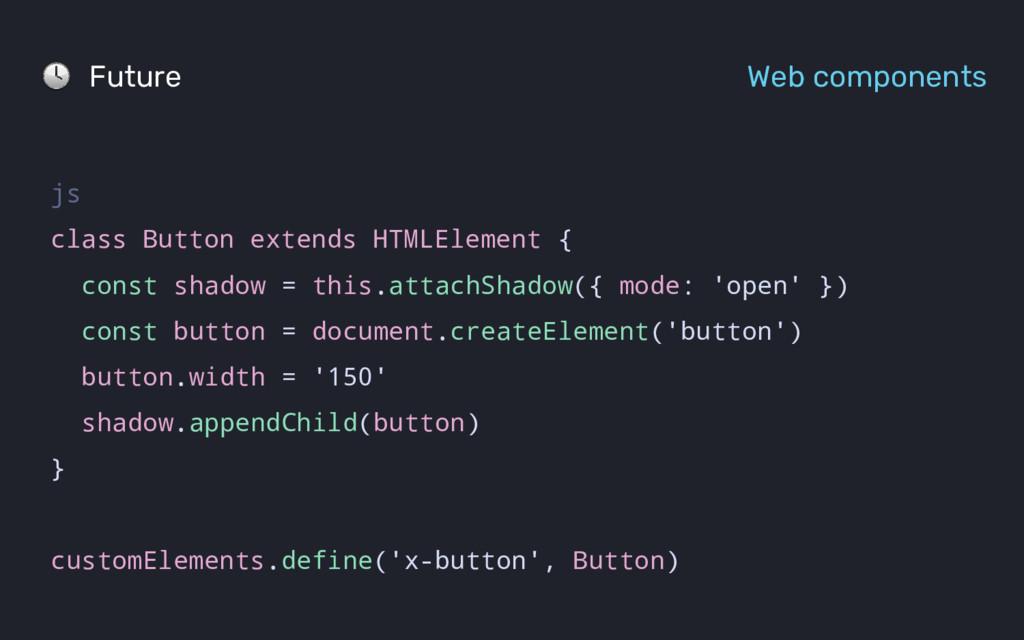 Future Web components js class Button extends H...