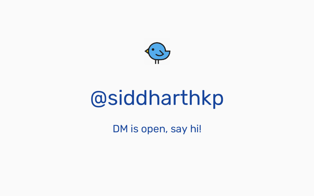 @siddharthkp DM is open, say hi!