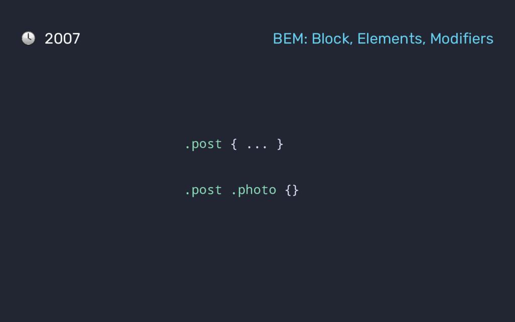2007 BEM: Block, Elements, Modifiers .post { .....