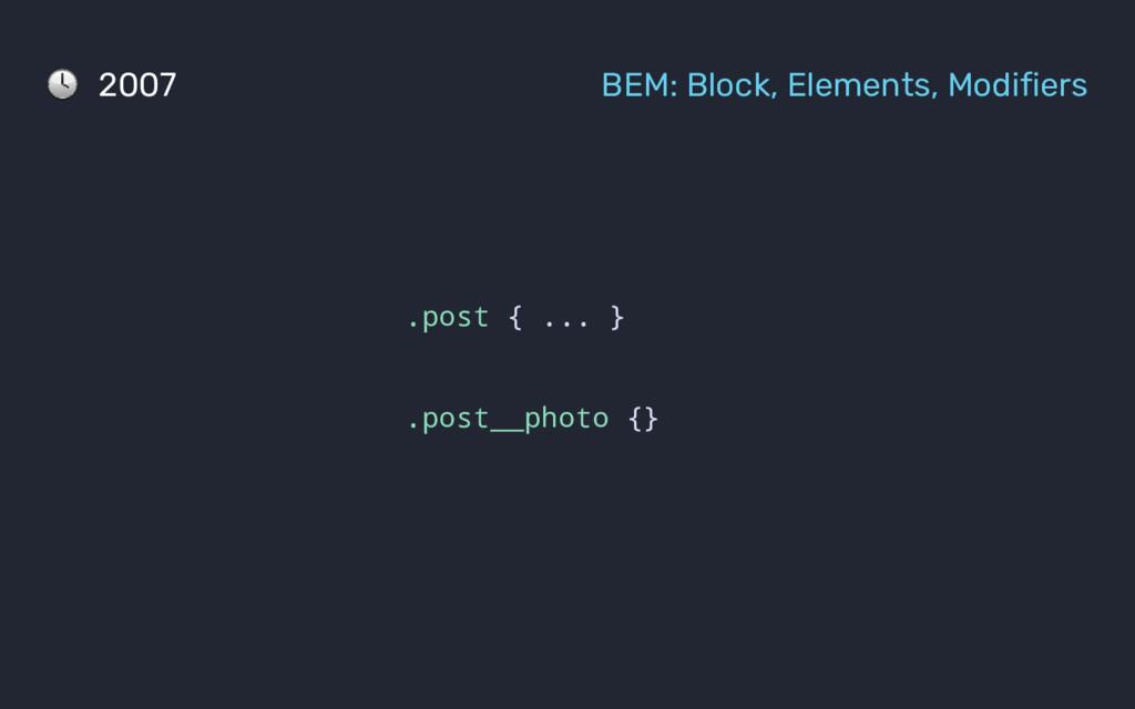 .post { ... } .post__photo {} 2007 BEM: Block, ...