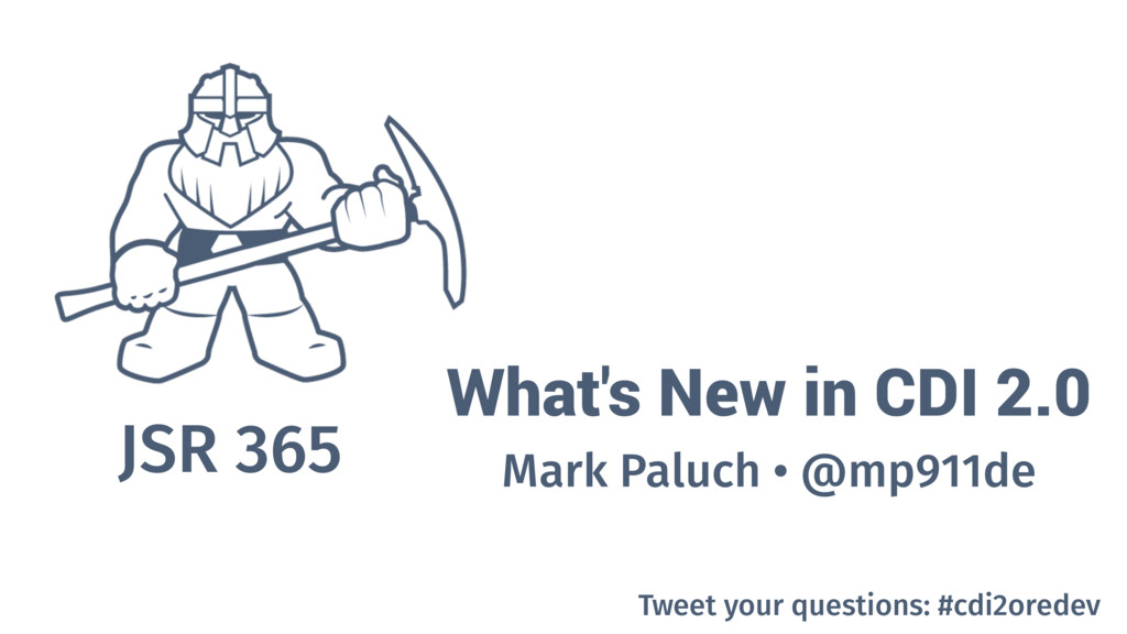 What's New in CDI 2.0 JSR 365 Mark Paluch • @mp...