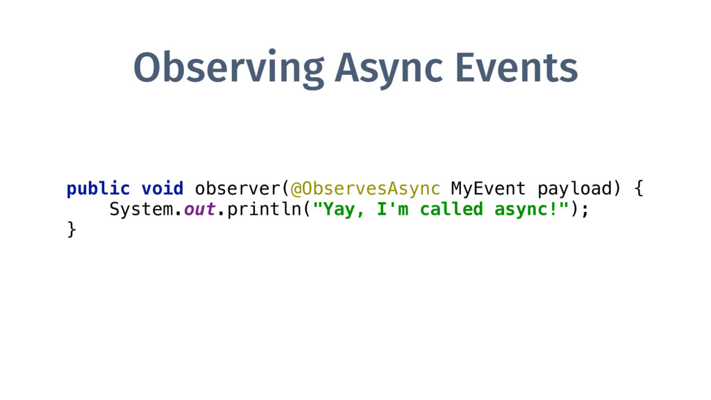 Observing Async Events public void observer(@Ob...