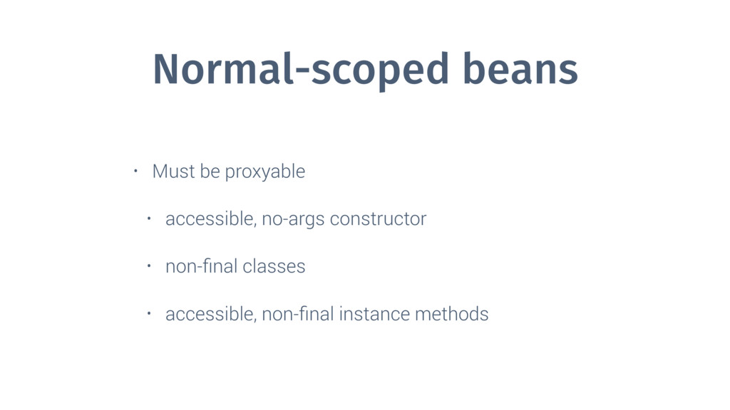 Normal-scoped beans • Must be proxyable • acces...