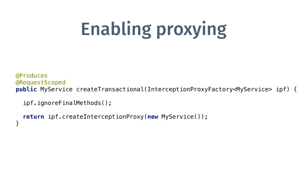 Enabling proxying @Produces @RequestScoped pu...