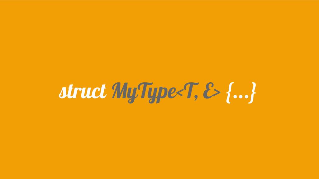 struct MyType<T, E> {...}