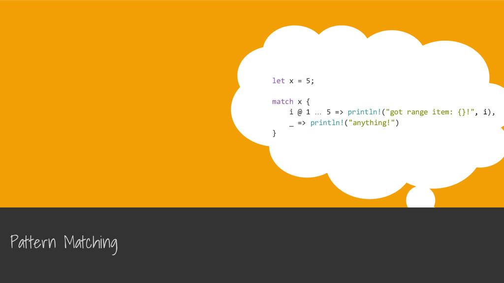 Pattern Matching let x = 5; match x { i @ 1 … 5...