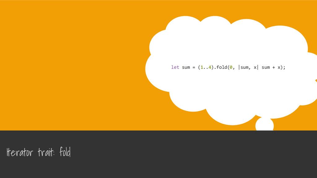Iterator trait: fold let sum = (1..4).fold(0, |...