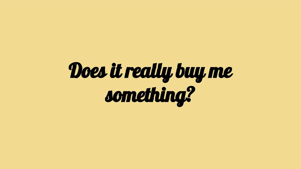 Does it really buy me something?