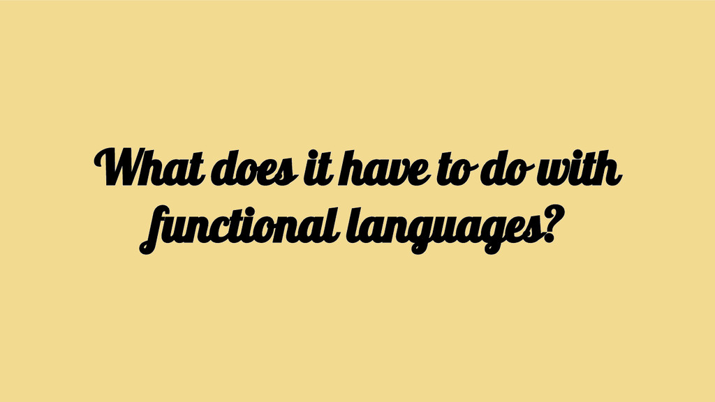 What does it have to do with functional languag...