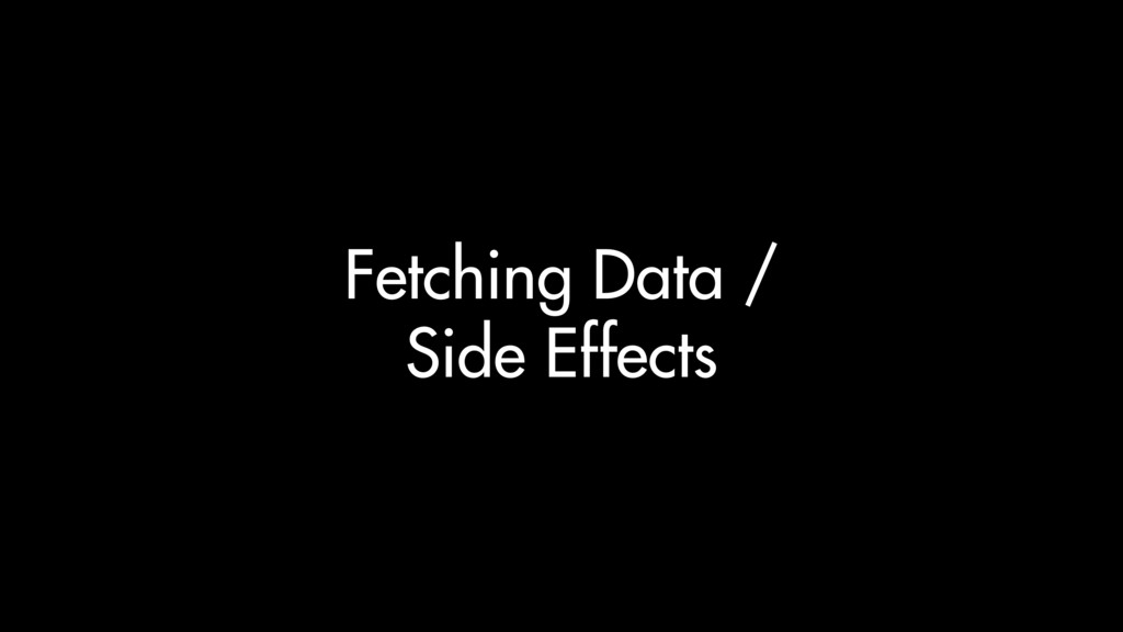 Fetching Data / Side Effects
