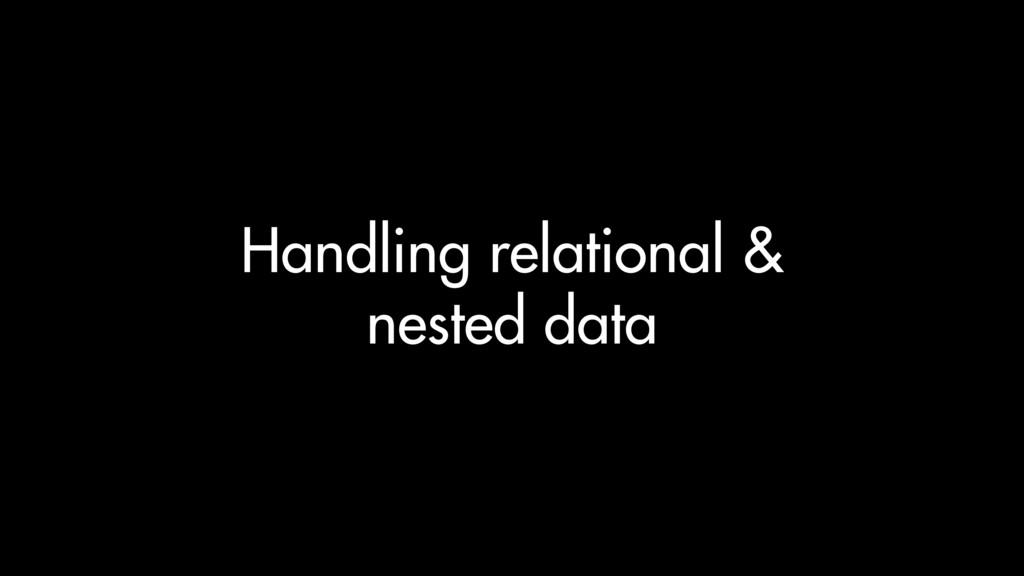 Handling relational & nested data