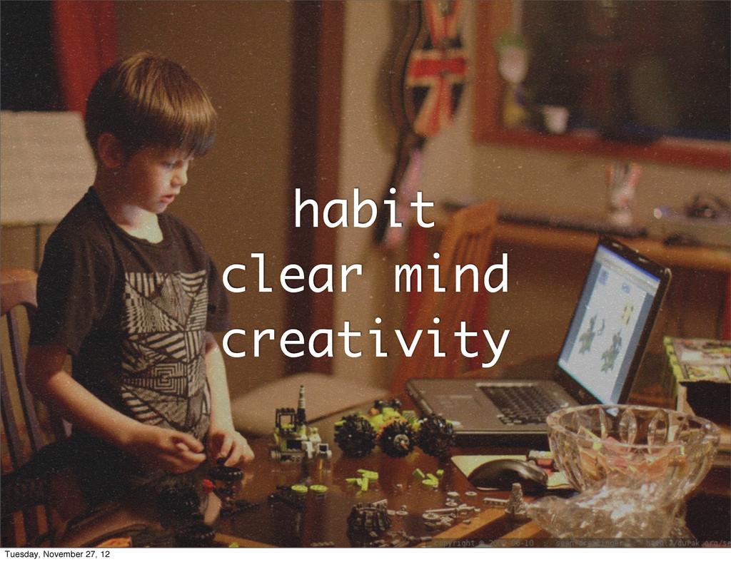 habit clear mind creativity Tuesday, November 2...