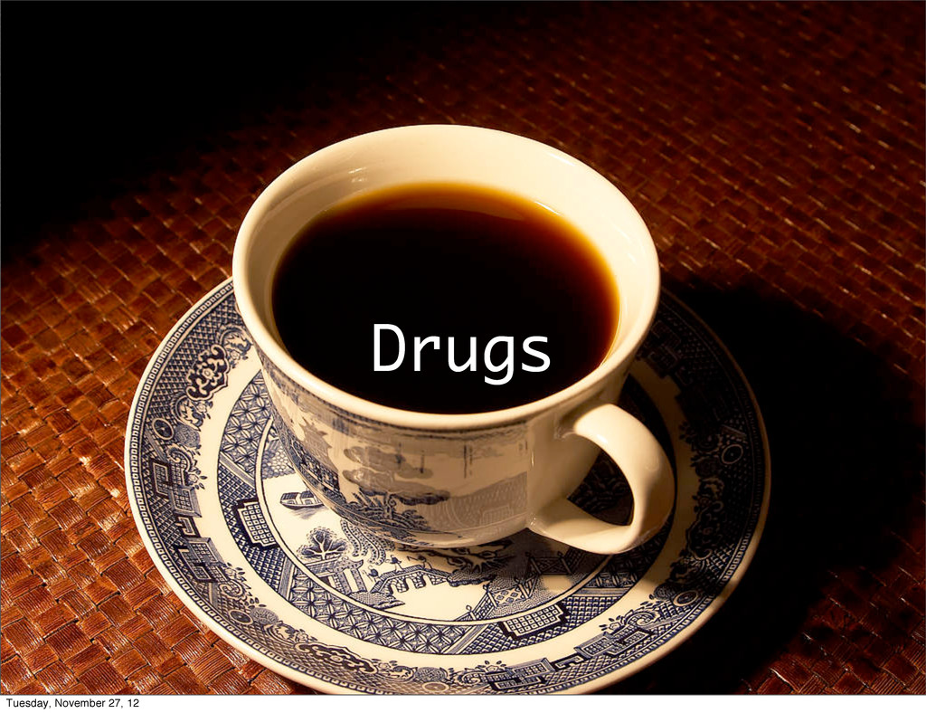 Drugs Tuesday, November 27, 12
