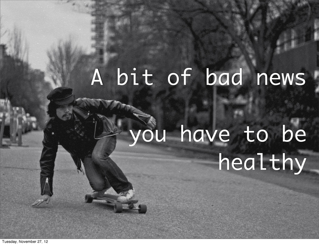 A bit of bad news you have to be healthy Tuesda...