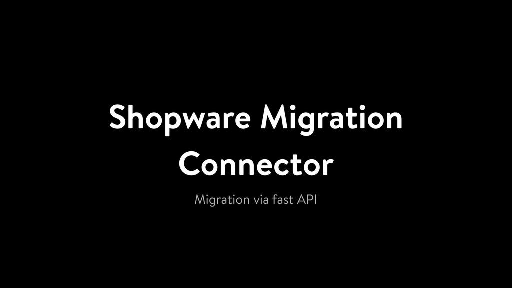 Shopware Migration Connector Migration via fast...