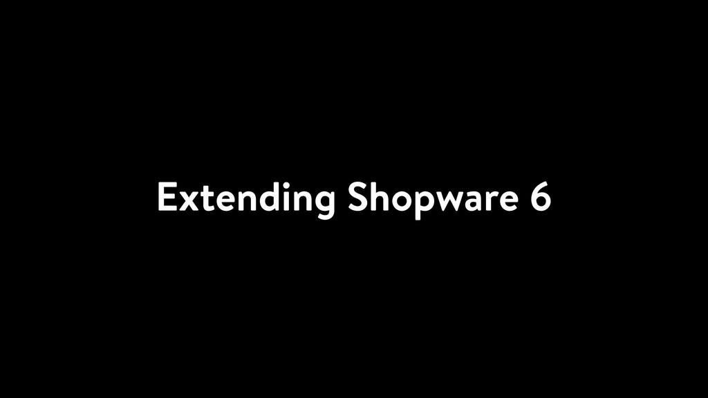 Extending Shopware 6