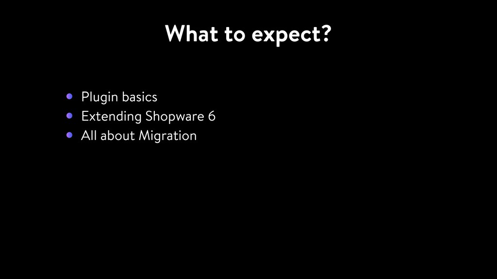 What to expect? Plugin basics Extending Shopwar...