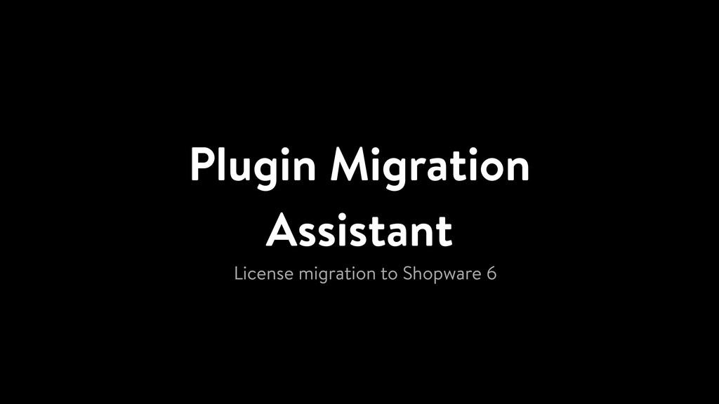 Plugin Migration Assistant License migration to...