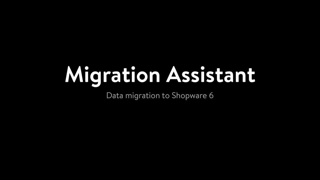 Migration Assistant Data migration to Shopware 6