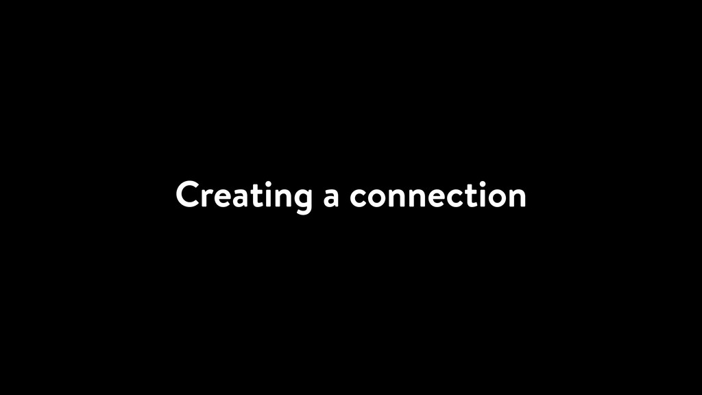 Creating a connection