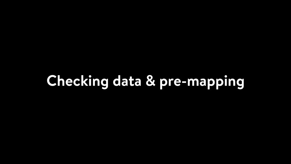 Checking data & pre-mapping