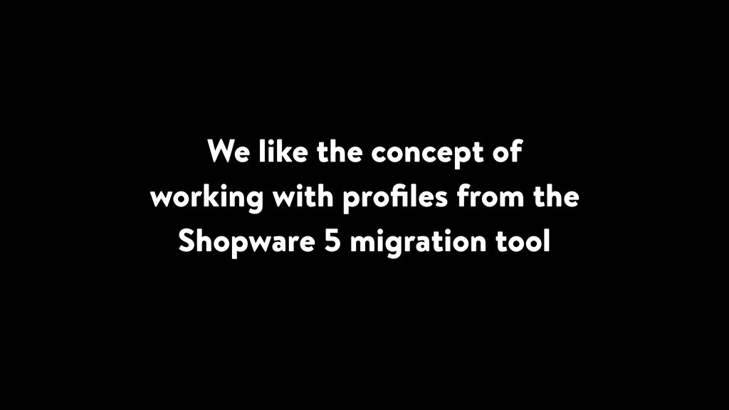 We like the concept of working with profiles fro...