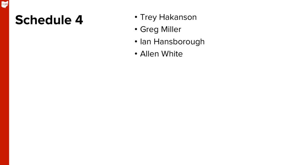 Schedule 4 • Trey Hakanson • Greg Miller • I...