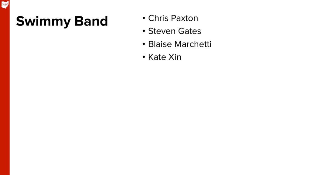 Swimmy Band • Chris Paxton • Steven Gates • ...