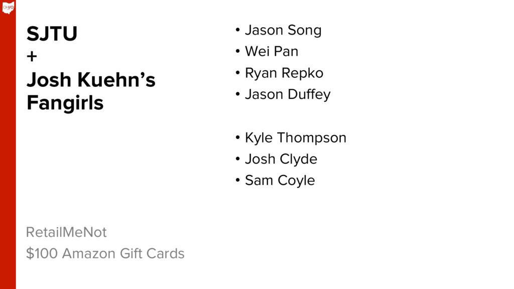 SJTU + Josh Kuehn's Fangirls RetailMeNot $100 A...