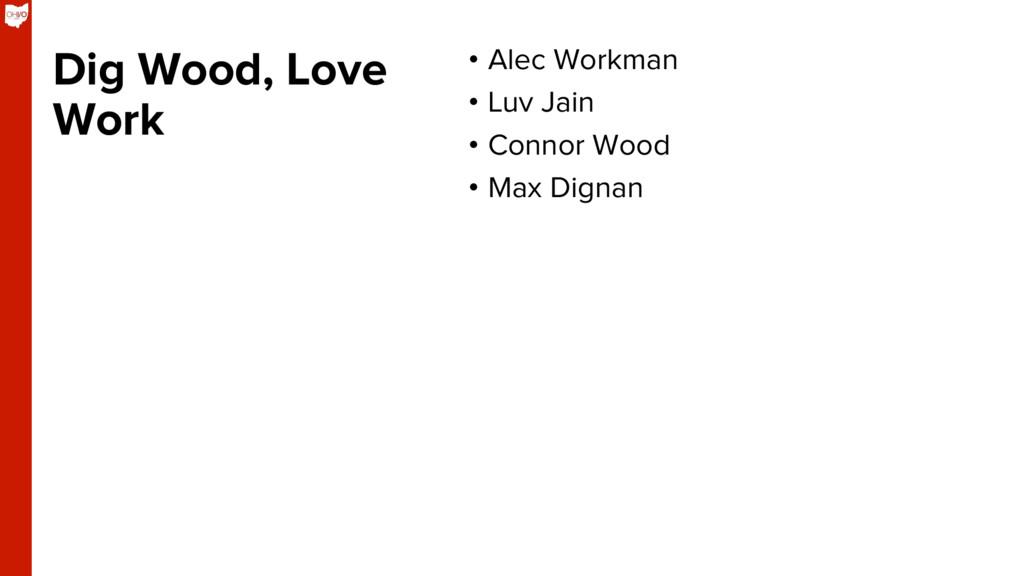 Dig Wood, Love Work • Alec Workman • Luv Jain...