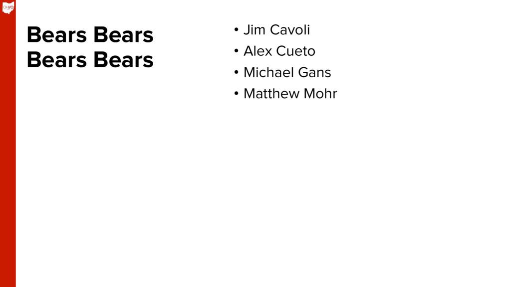 Bears Bears Bears Bears • Jim Cavoli • Alex C...