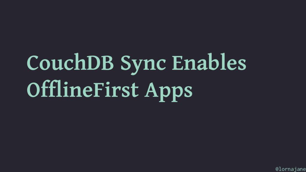 CouchDB Sync Enables OfflineFirst Apps @lornaja...