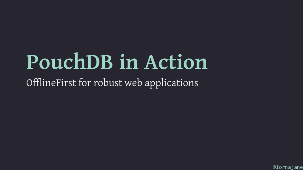 PouchDB in Action OfflineFirst for robust web a...