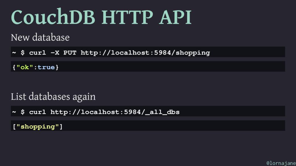 CouchDB HTTP API New database ~ $ curl -X PUT h...