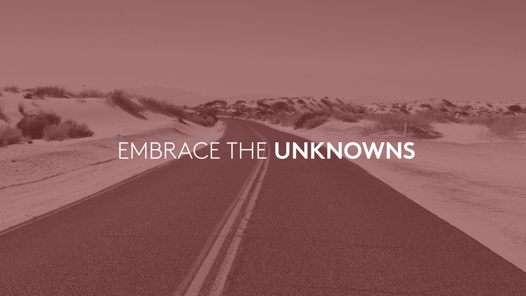 EMBRACE THE UNKNOWNS