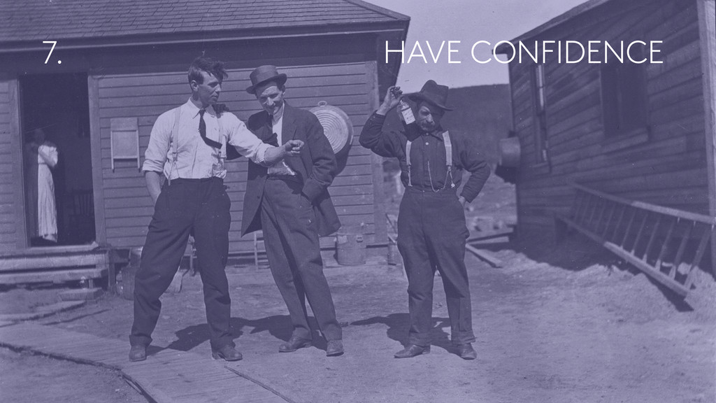 HAVE CONFIDENCE 7.