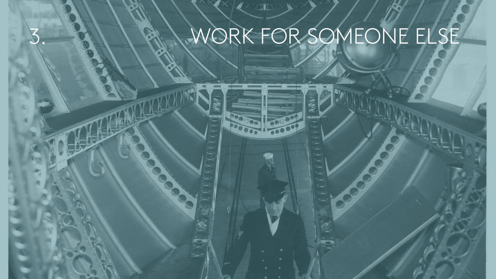 WORK FOR SOMEONE ELSE 3.