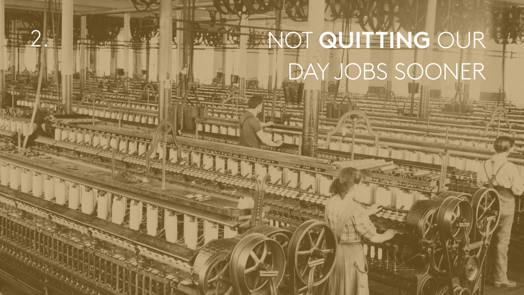 NOT QUITTING OUR DAY JOBS SOONER 2.