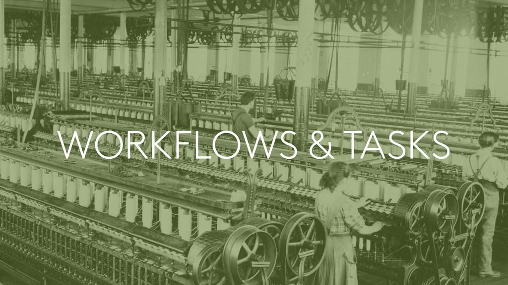 WORKFLOWS & TASKS