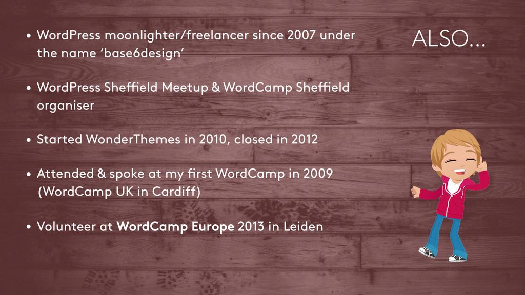 ALSO… • WordPress moonlighter/freelancer since ...