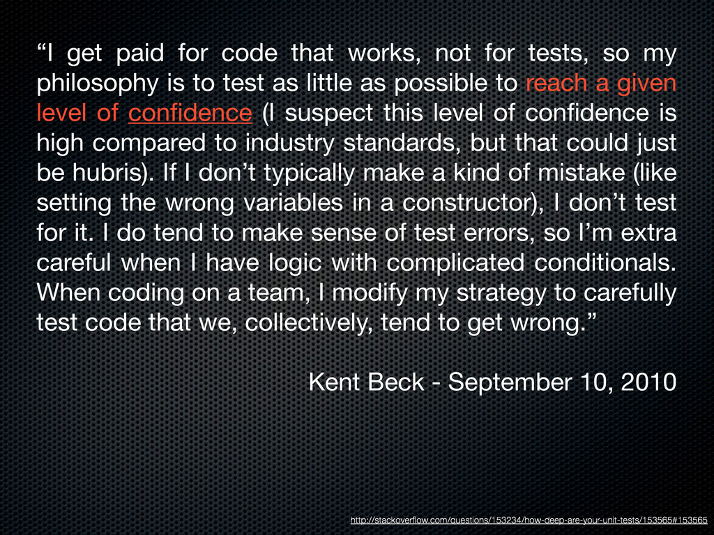 """""""I get paid for code that works, not for tests,..."""