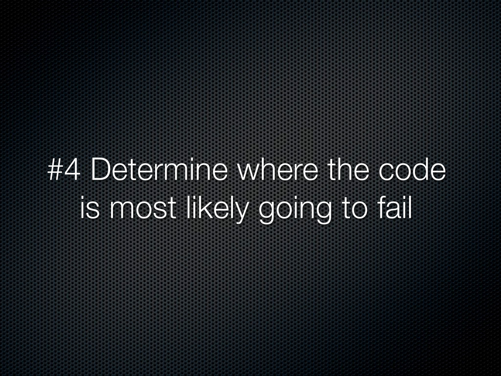 #4 Determine where the code is most likely goin...