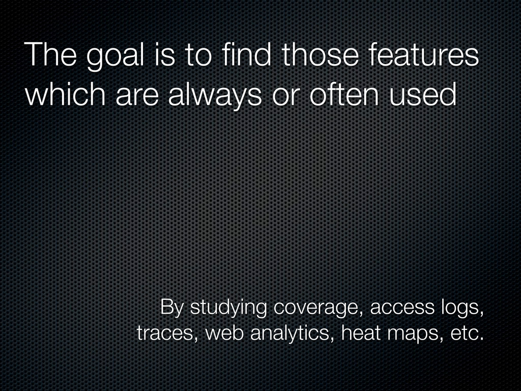 The goal is to find those features which are alw...