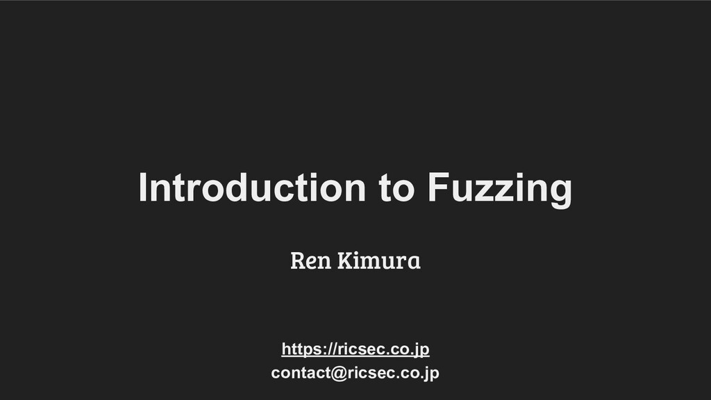 Introduction to Fuzzing Ren Kimura contact@rics...
