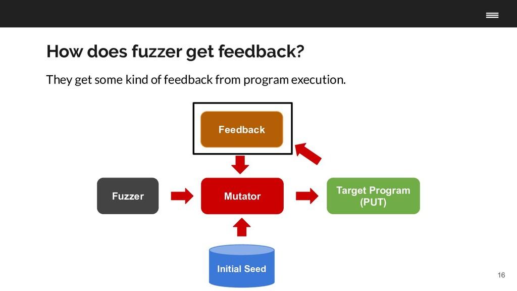 16 How does fuzzer get feedback? Fuzzer Target ...